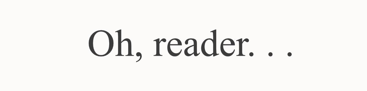 Oh, Reader