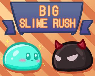 Big Slime Rush: FEEDBACK EDITION