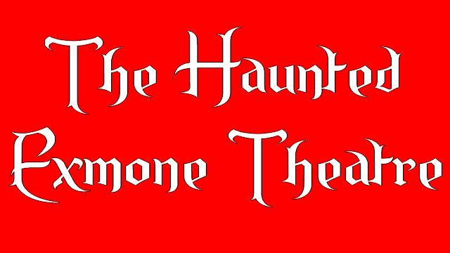 The Haunted Exmone Theatre