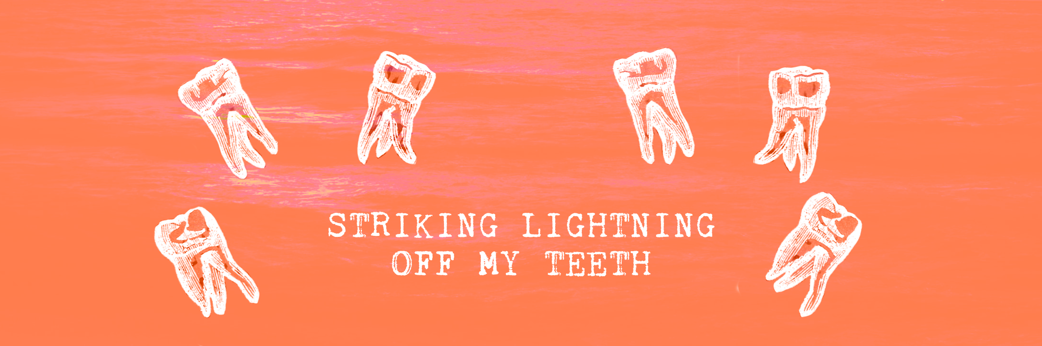 striking lightning off my teeth