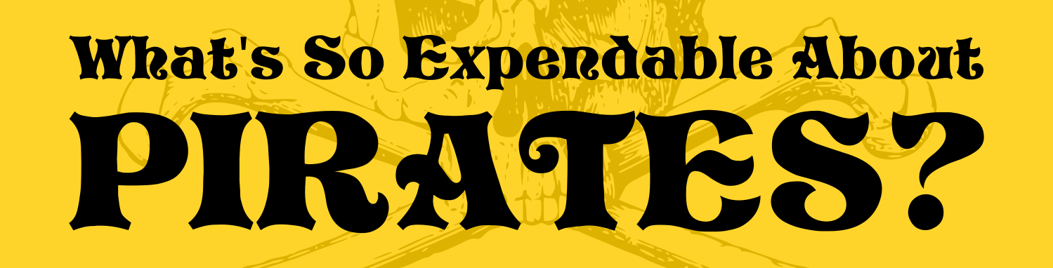 What's So Expendable About PIRATES?