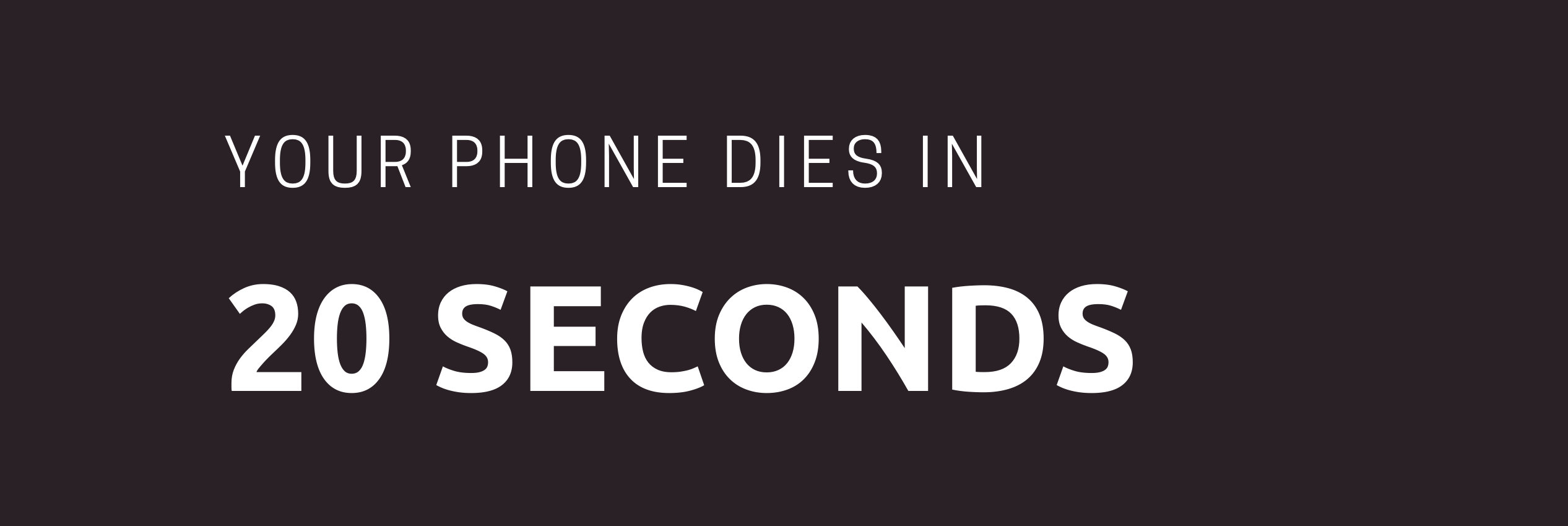 Your Phone Dies in 20 Seconds