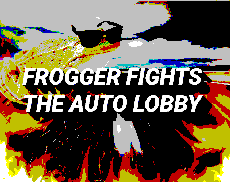 FROGGER FIGHTS THE AUTO LOBBY