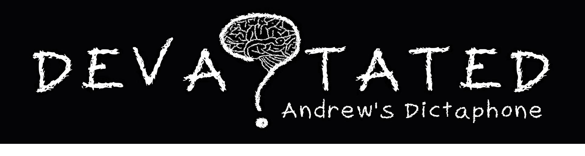 Devastated: Andrew's Dictaphone