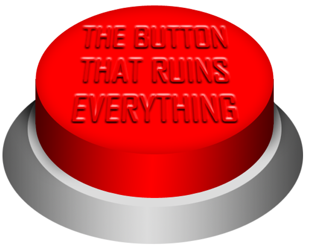(07/12) The Button That Ruins Everything