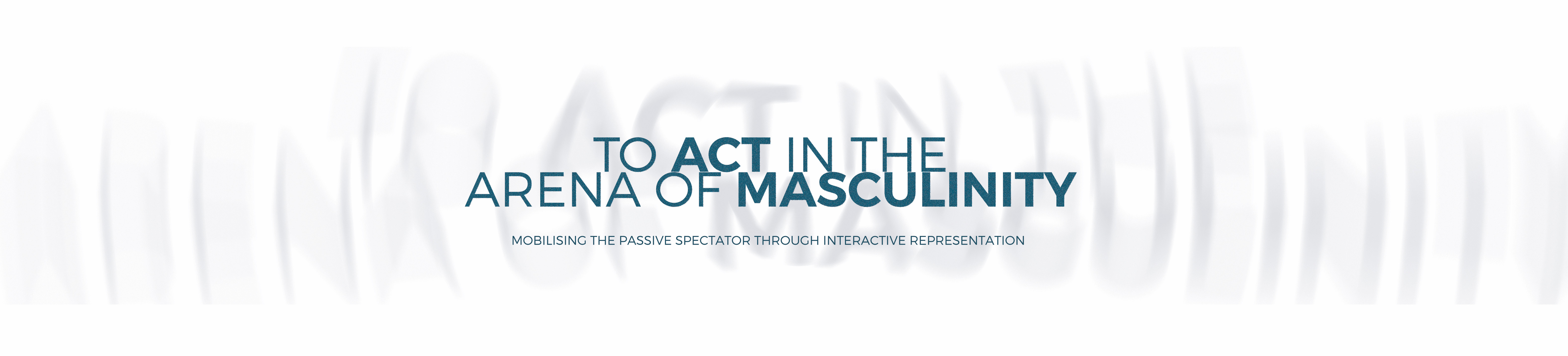 To Act in the Arena of Masculinity