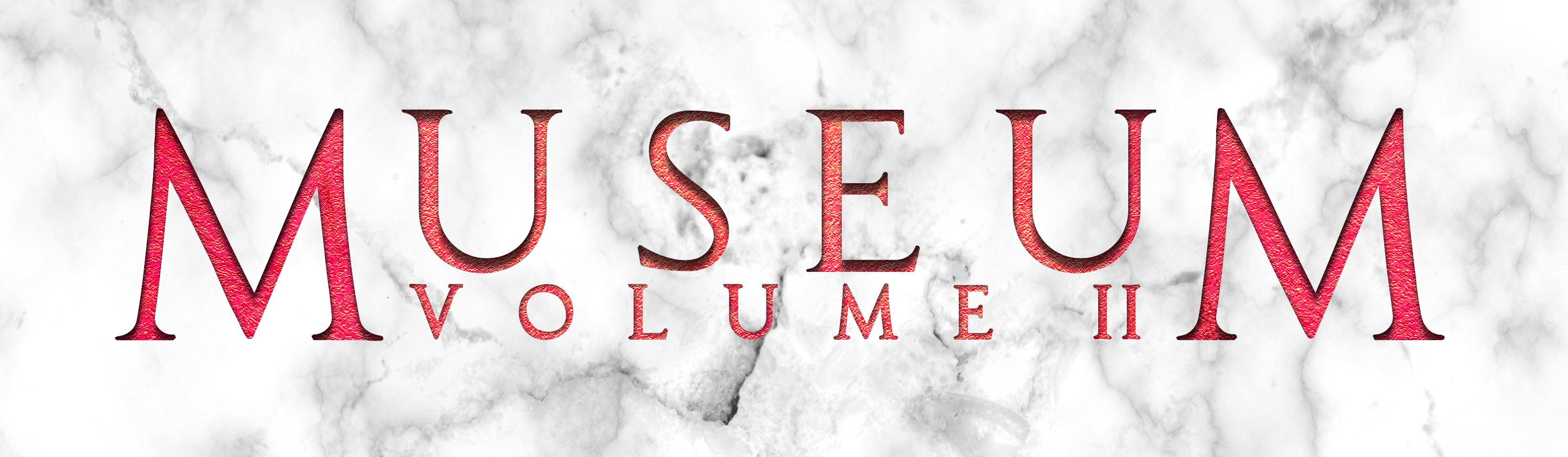 MUSEUM VOLUME II