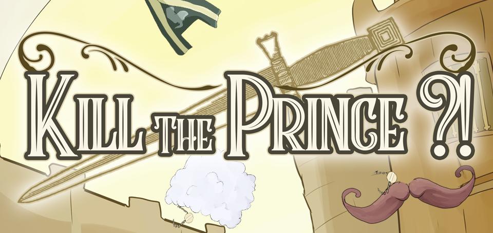 Kill the Prince?!