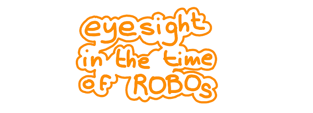 eyesight in the time of ROBOs