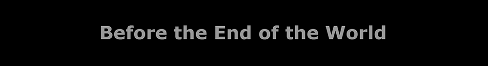 Before the End of the World