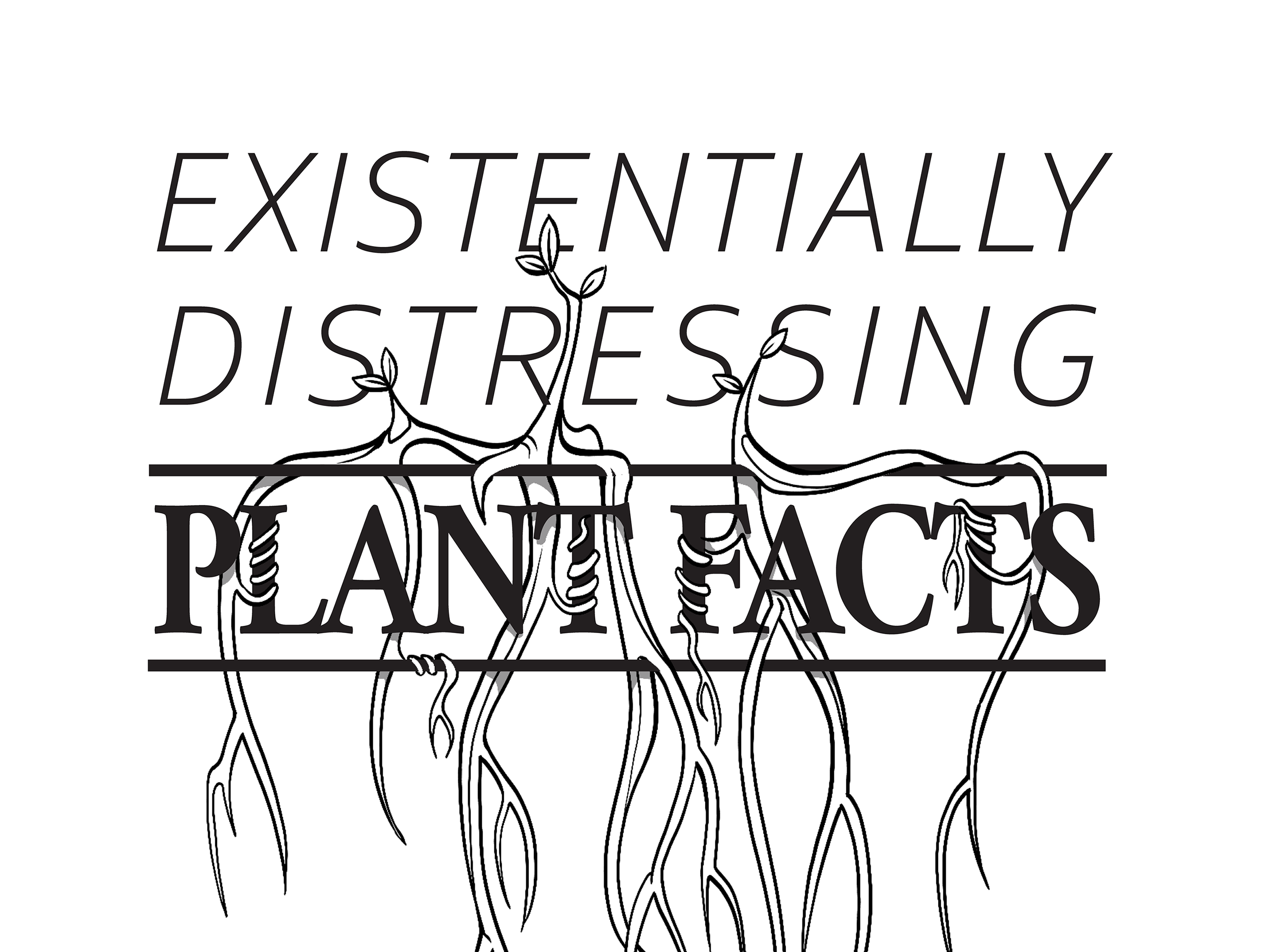 Existentially Distressing Plant Facts