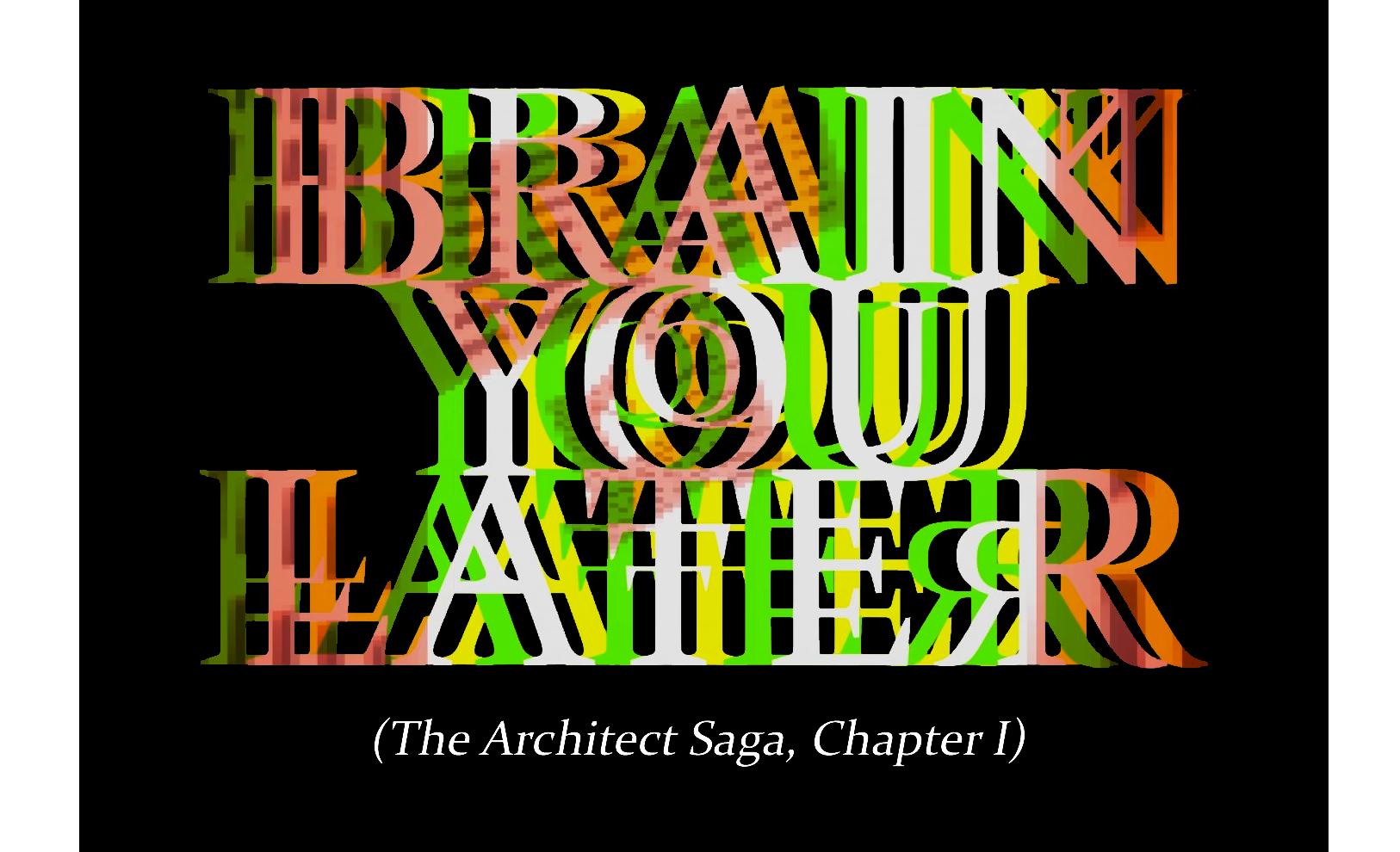 BRAIN YOU LATER (The Architect Saga, Chapter I)