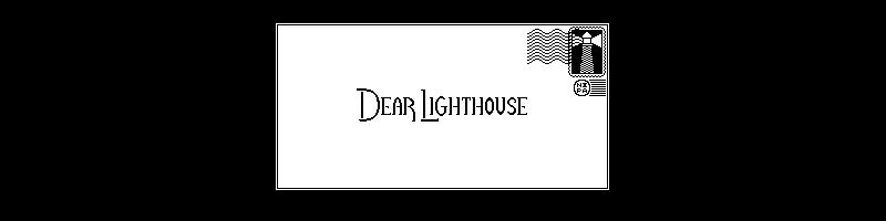 Dear Lighthouse