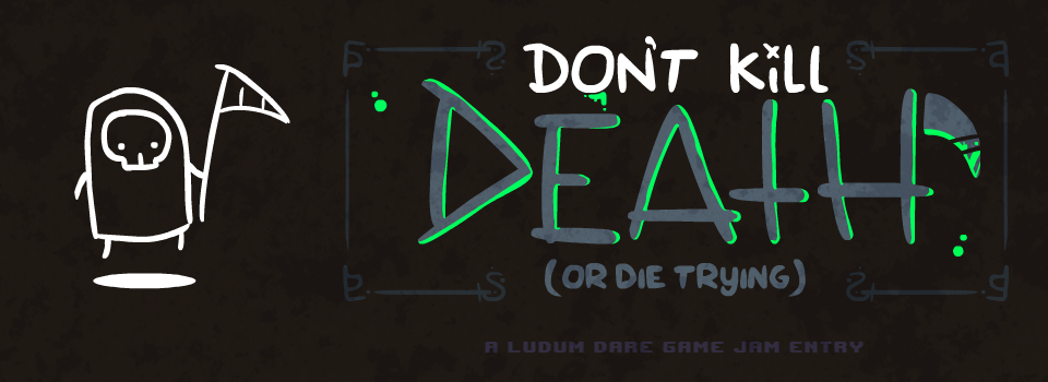 Don't Kill Death (Or Die Trying)
