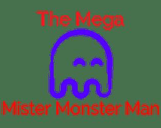 The Mega Mister Monster Man