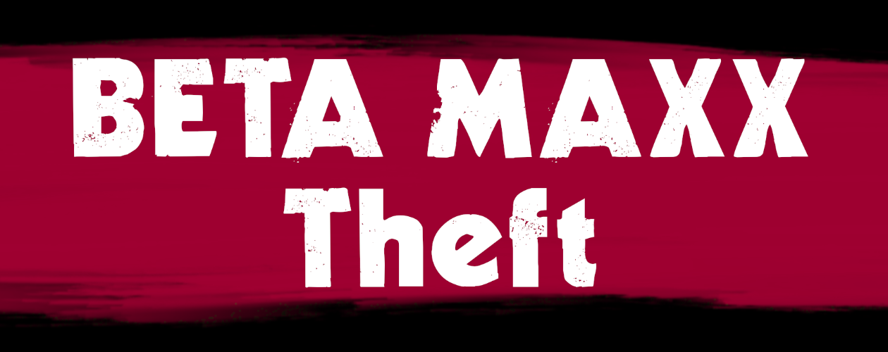 Beta Maxx Theft