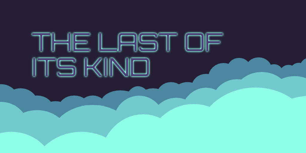 The last of its kind
