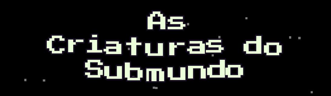 As Criaturas do Submundo