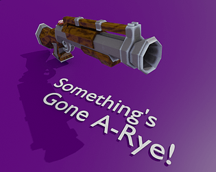 Something's Gone A-Rye! [Free] [Action] [Windows] [macOS] [Linux]