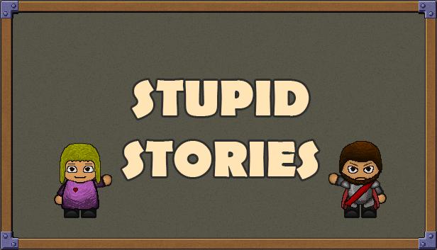 Stupid Stories