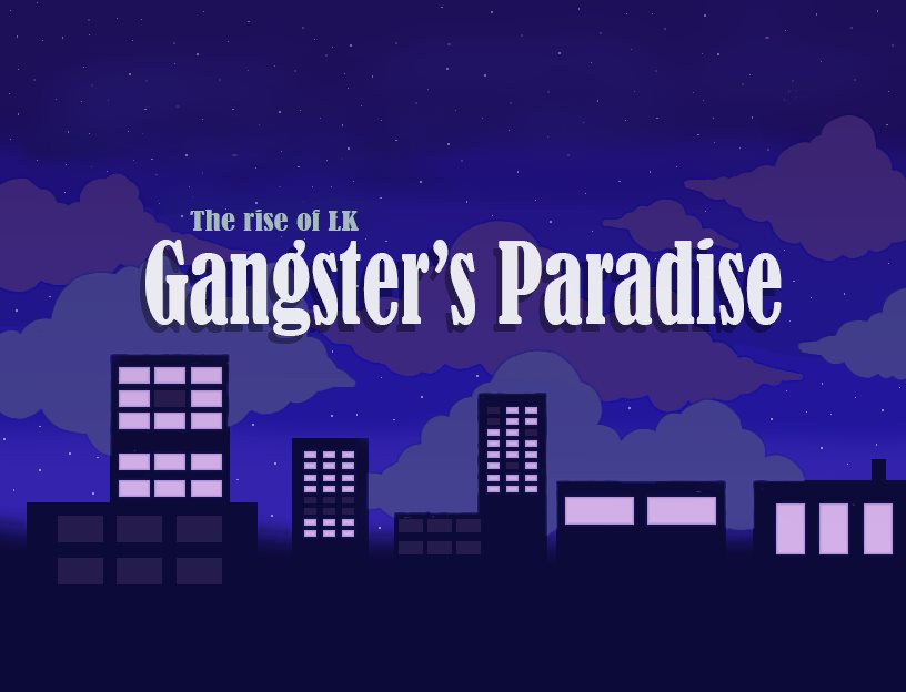The rise of LK: Gangster's Paradise