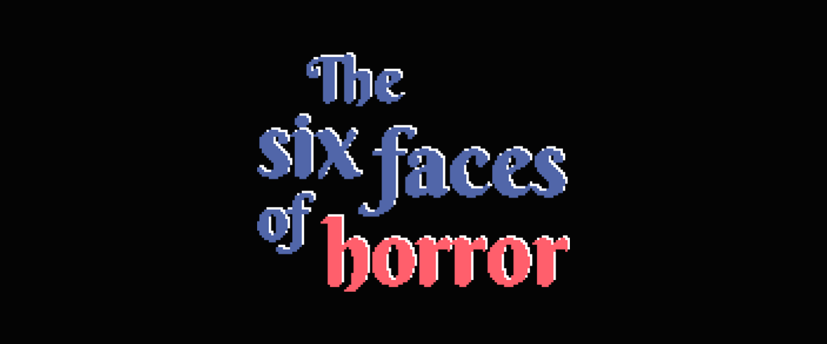 The six faces of horror