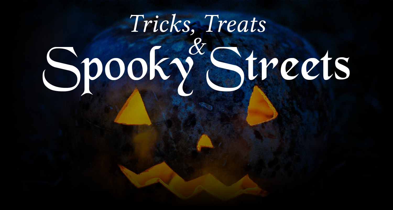 Tricks, Treats & Spooky Streets