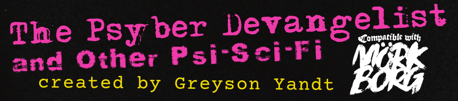 The Psyber Devangelist and Other Psi-Sci-Fi — for MÖRK BORG