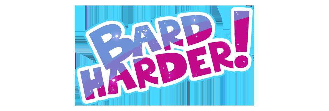 Bard Harder!