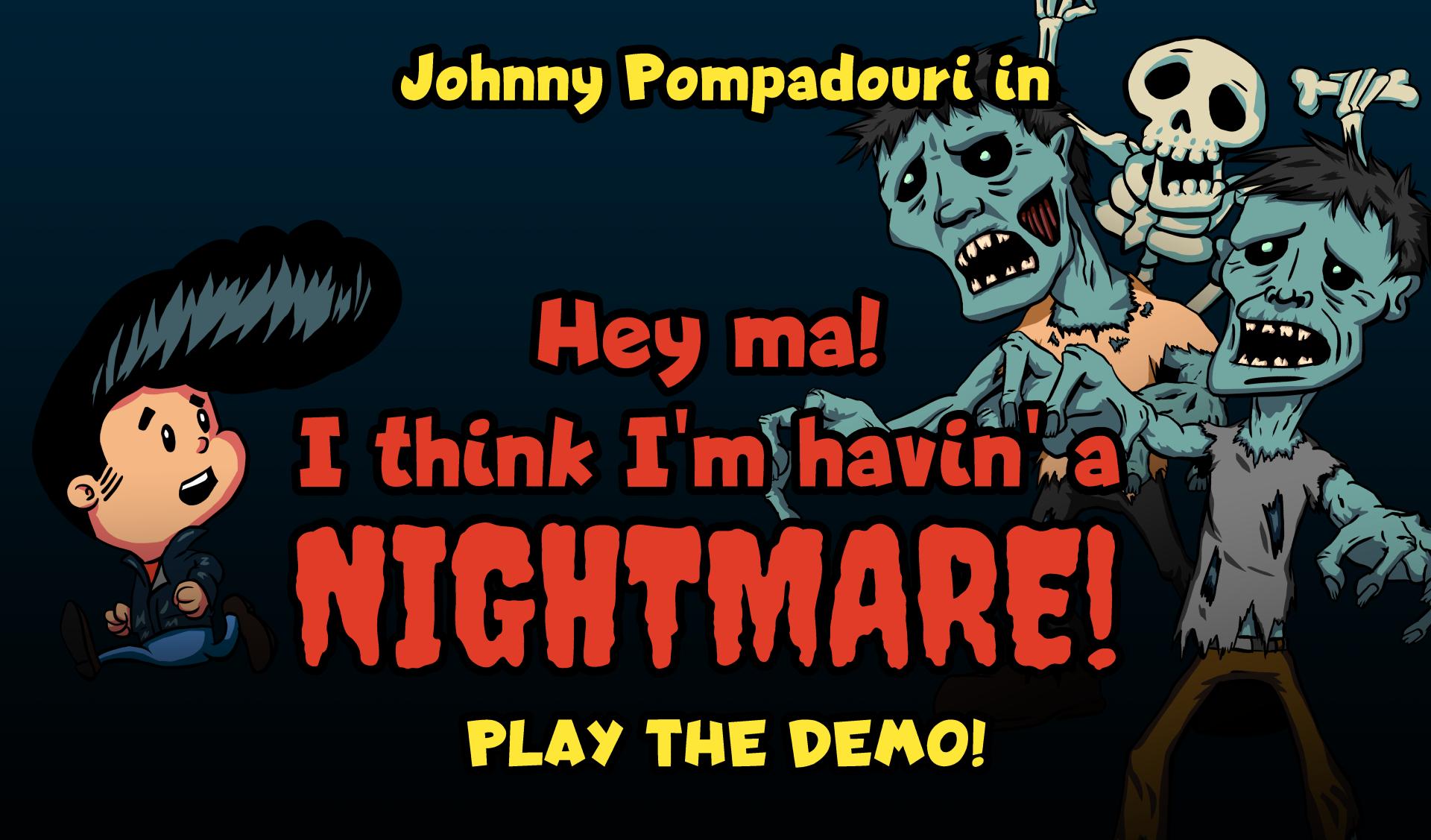 "Johnny Pompadouri in ""Hey ma! I think I'm havin' a NIGHTMARE!"""