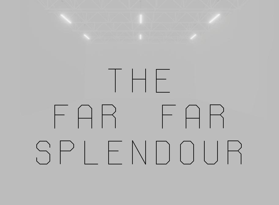 The Far Far Splendour