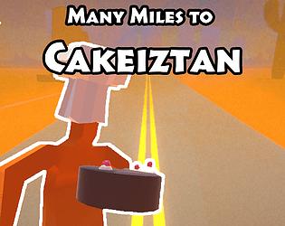 Many Miles to Cakeiztan