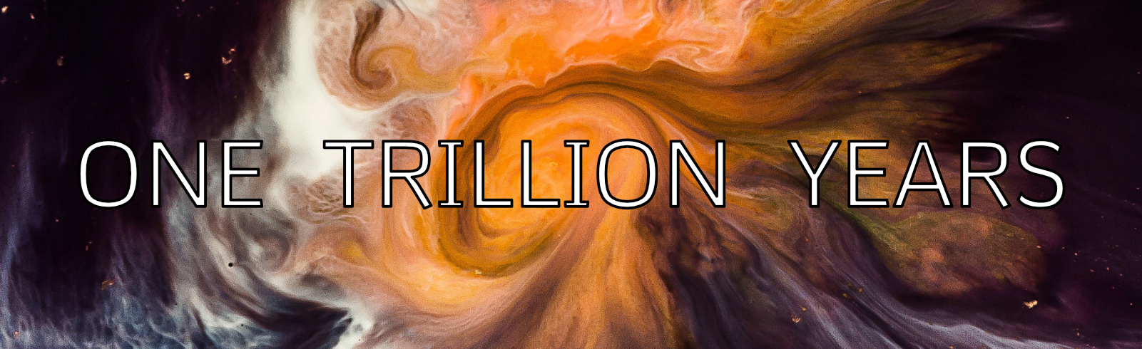 One Trillion Years