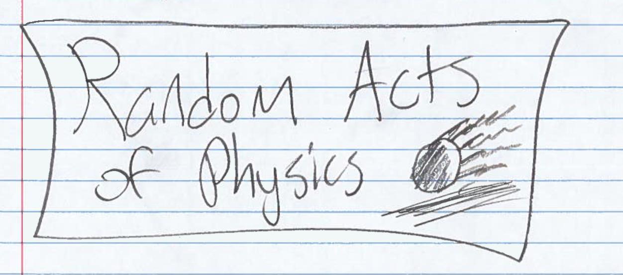 Random Acts of Physics