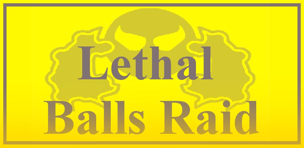 Lethal Balls Raid