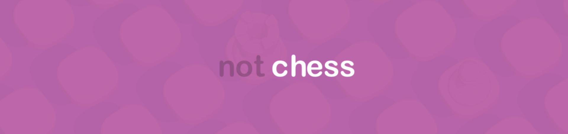 Not Chess
