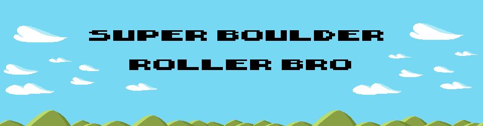 Super Boulder Roller Bro.