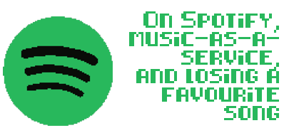 On Spotify, music-as-a-service, and losing a favourite song