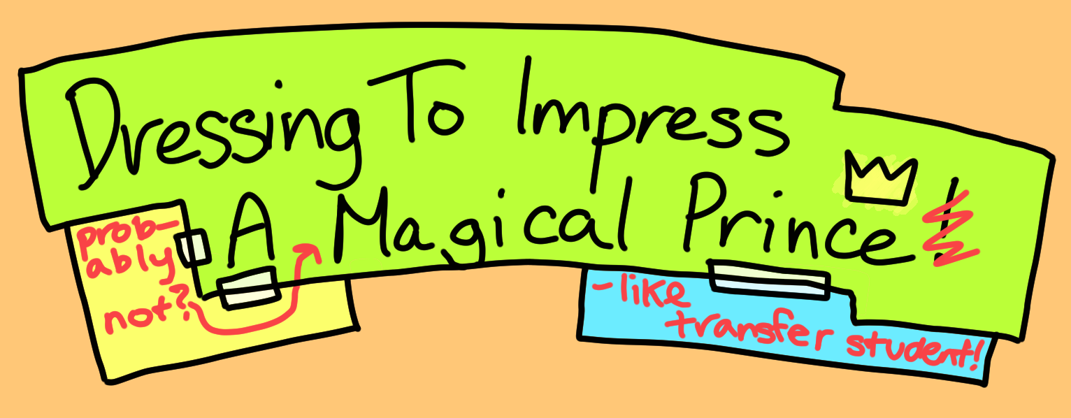 Dressing To Impress A (Probably Not?) Magical Prince(-Like Transfer Student)!