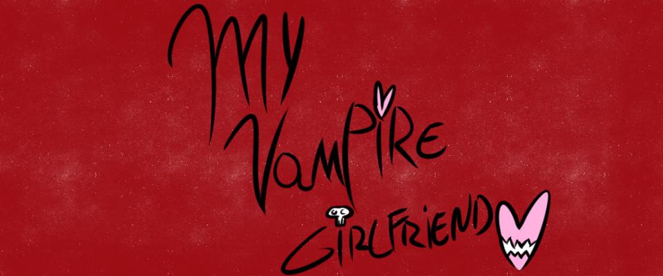 My Vampire Girlfriend.