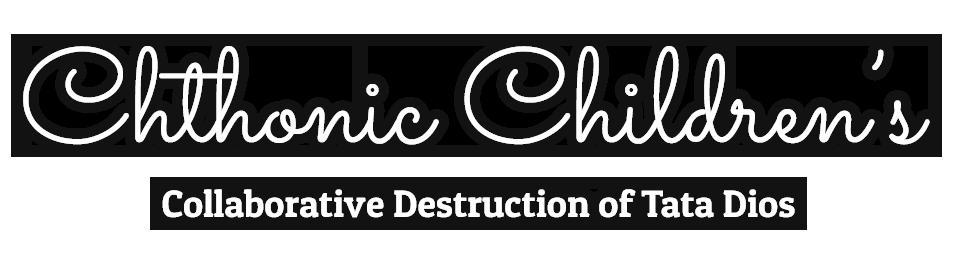 Chthonic Children's Collaborative Destruction of Tata Dios
