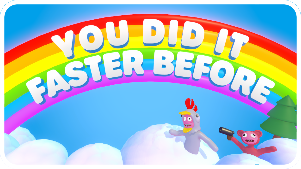 You Did It Faster Before