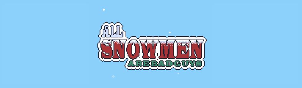 All Snowmen Are Badguys!