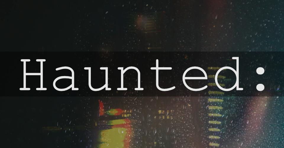 Haunted: