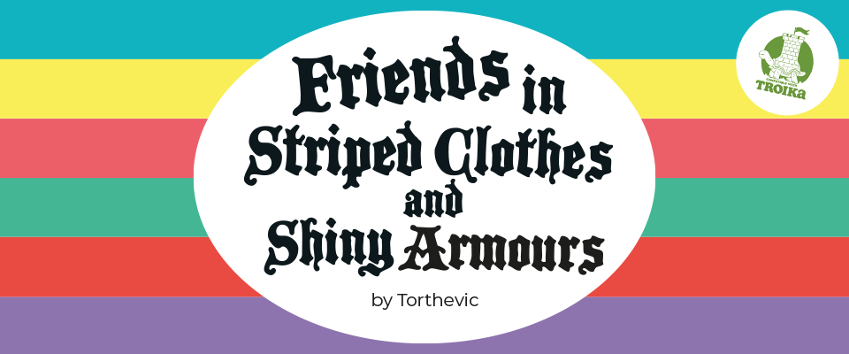 Friends in Striped Clothes and Shiny Armours