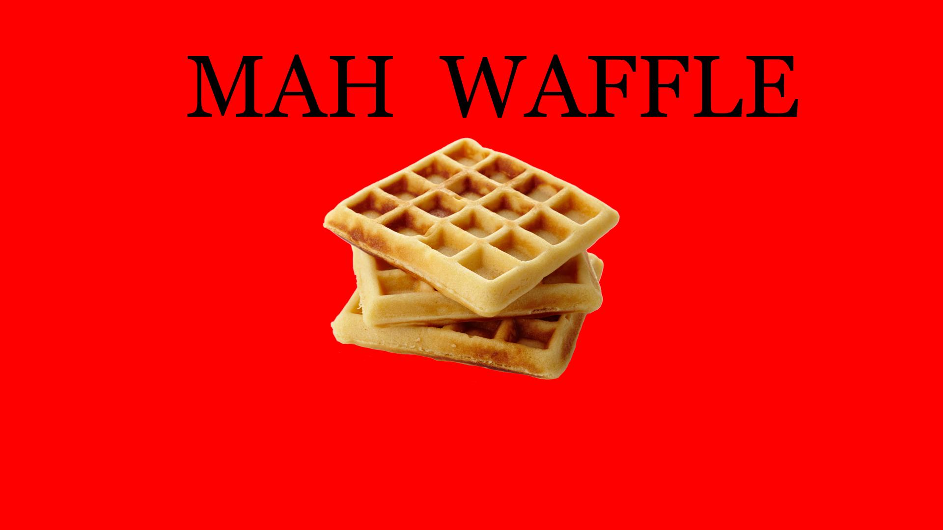 MAH WAFFLE!