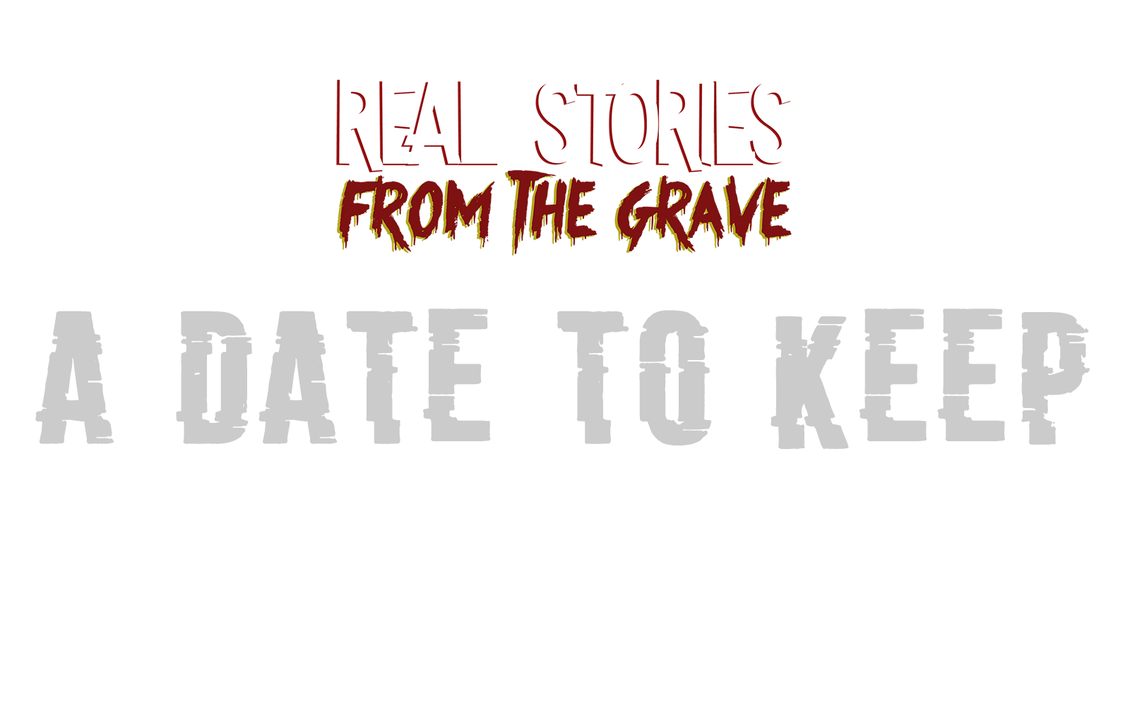 Real Stories from the Grave Ep.2: A Date to Keep