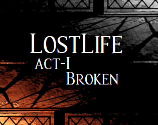 Lost Life : Act - 1 - Broken [Free] [Adventure] [Windows]