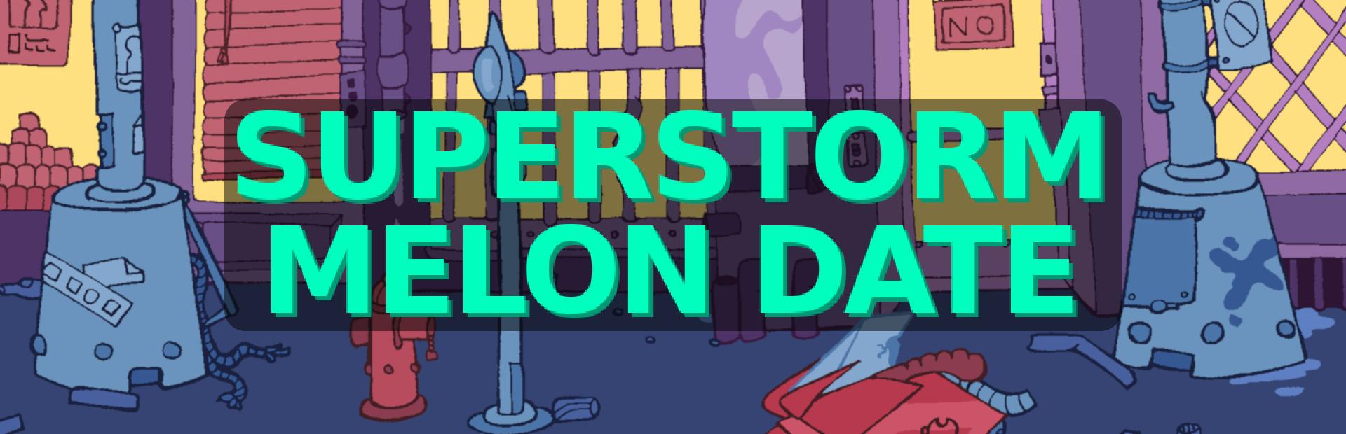 Superstorm Melon Date