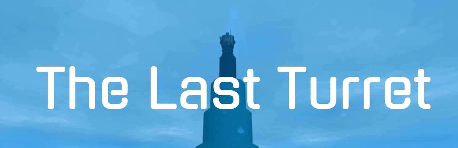 The Last Turret